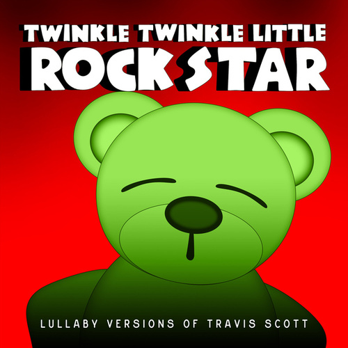 Lullaby Versions of Travis Scott by Twinkle Twinkle Little Rock Star