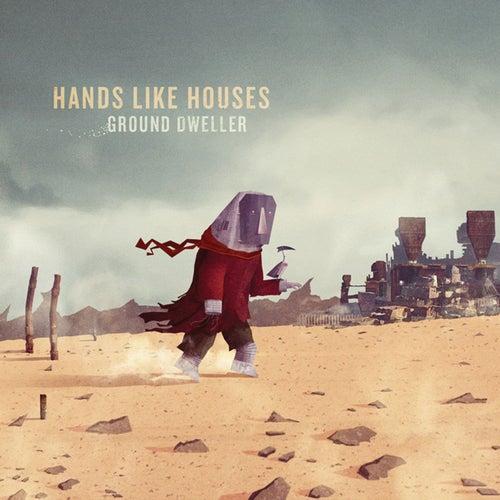 Ground Dweller de Hands Like Houses