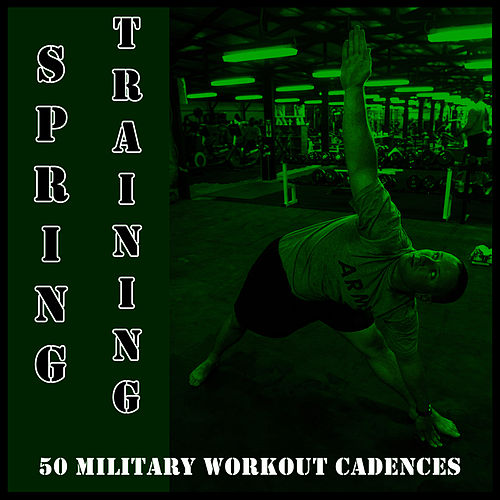 Spring Training: 50 Military Workout Cadences by U.S. Drill Sergeant Field Recordings