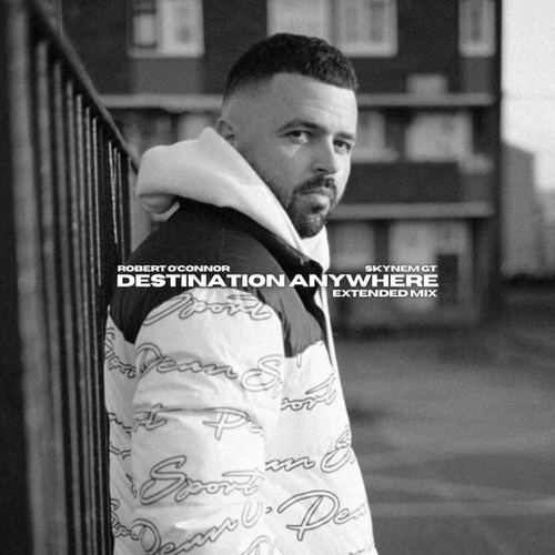 Destination Anywhere (Extended Mix) by Robert O'connor X Skynem GT