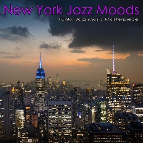 New York Jazz Moods: Funky Jazz Music Masterpieces by Jazz Music DEA Channel