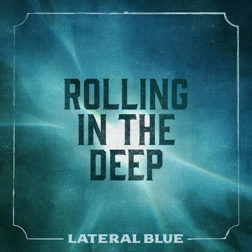 Rolling In The Deep by Lateral Blue
