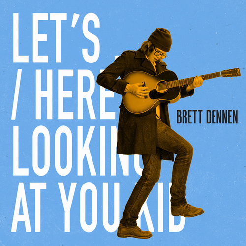 Let's.../Here's Looking at You Kid by Brett Dennen