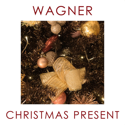 Wagner - Christmas Present by Richard Wagner