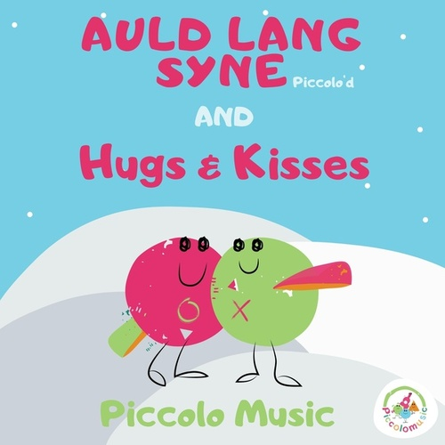 Auld Lang Syne and Hugs and Kisses by Piccolo Music