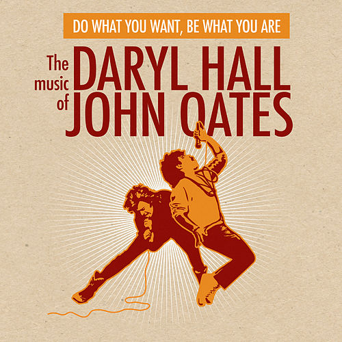 Do What You Want, Be What You Are: The Music of Daryl Hall & John Oates de Daryl Hall & John Oates