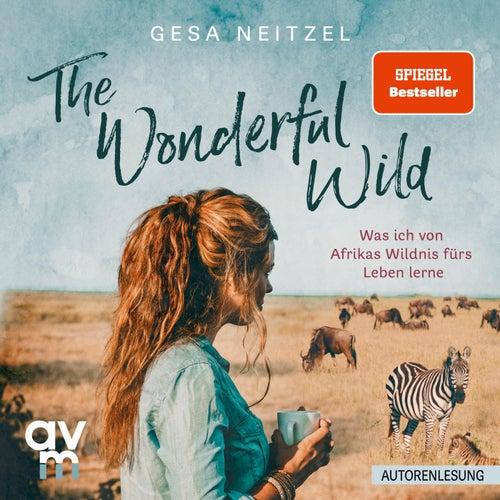 The Wonderful Wild (Was ich von Afrikas Wildnis fürs Leben lerne) von Gesa Neitzel