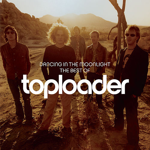 Dancing In The Moonlight: The Best Of Toploader by Toploader