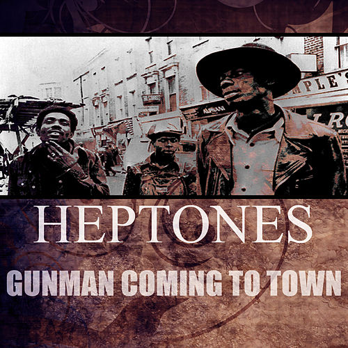Gunman Coming To Town de The Heptones