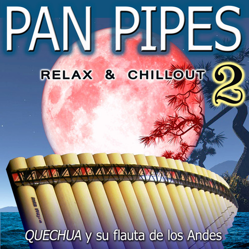 Pan Pipes 2: Relax & Chillout by Quechua y su flauta de los Andes