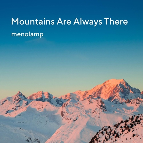 Mountains Are Always There by Menolamp