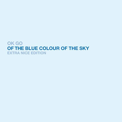 Of The Blue Colour of the Sky Extra Nice Edition de OK Go
