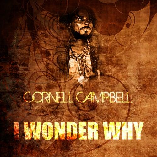 I Wonder Why de Cornell Campbell