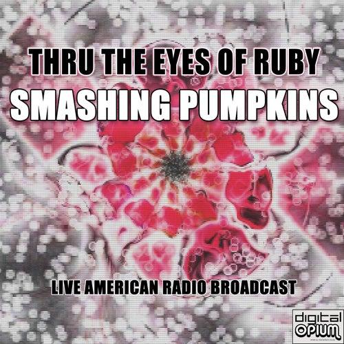 Thru the Eyes of Ruby (Live) von Smashing Pumpkins