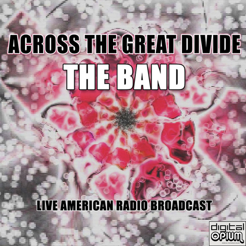 Across the Great Divide (Live) by The Band