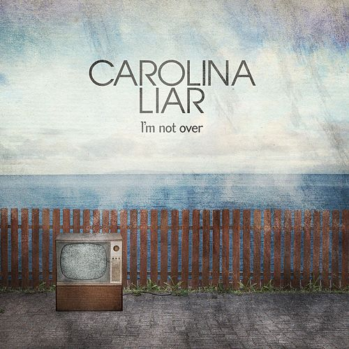 I'm Not Over van Carolina Liar