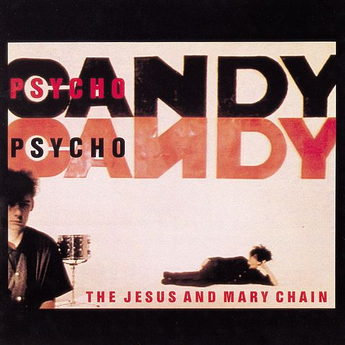 Psycho Candy by The Jesus and Mary Chain