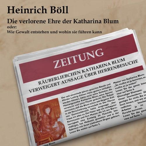 Die verlorene Ehre der Katahrina Blum (Oder: Wie Gewalt entstehen und wohin sie führen kann) von Heinrich Böll