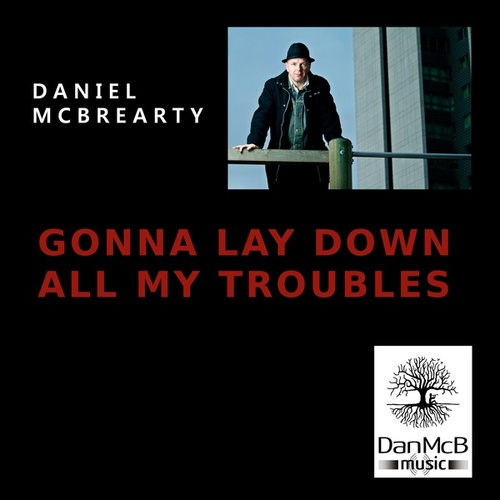 Gonna Lay Down All My Troubles by Daniel McBrearty