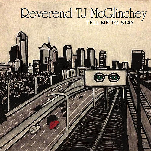 Tell Me to Stay by Reverend TJ McGlinchey