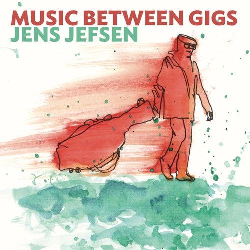 Music Between Gigs by Jens Jefsen