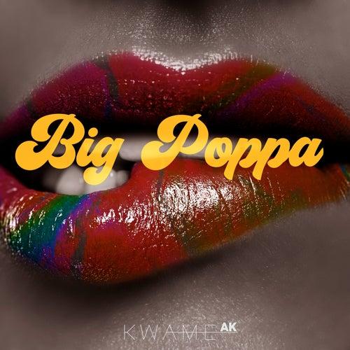Big Poppa by Kwame AK