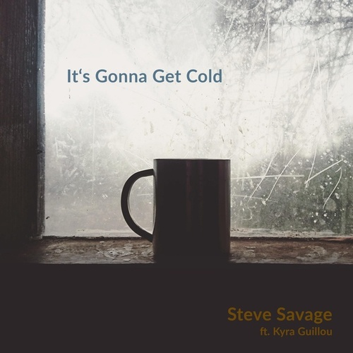 It's Gonna Get Cold (feat. Kyra Guillou) by Steve Savage