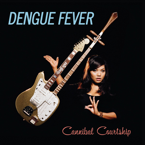 Cannibal Courtship de Dengue Fever