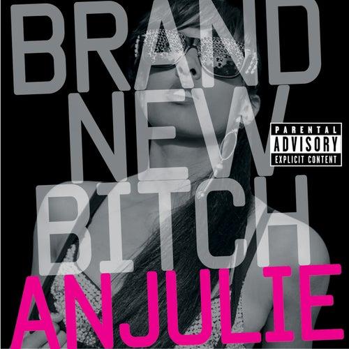 Brand New Bitch by Anjulie