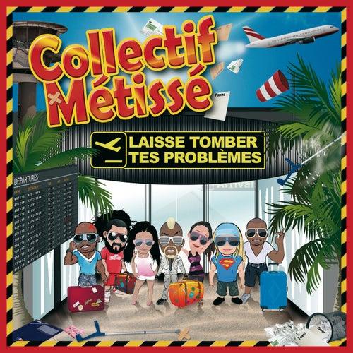 Laisse Tomber Tes Problèmes de Collectif Métissé