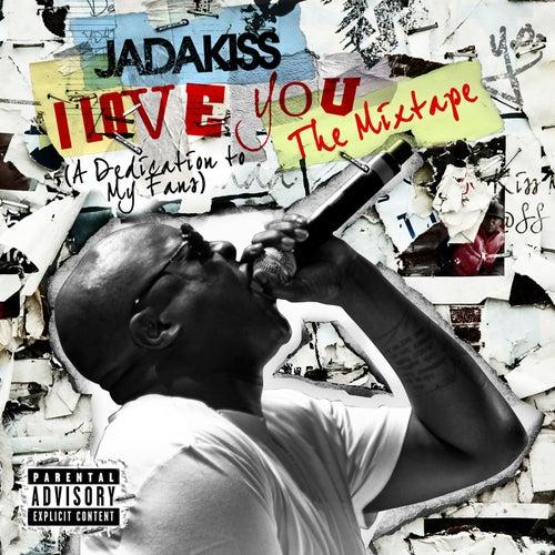I LOVE YOU (A Dedication To My Fans) The Mixtape by Jadakiss