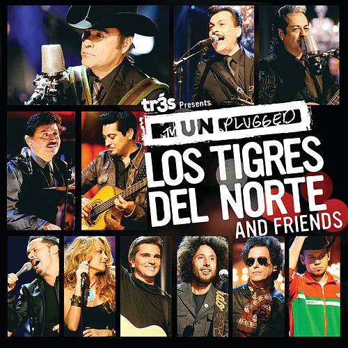 Tr3s Presents MTV Unplugged Los Tigres Del Norte And Friends de Los Tigres del Norte
