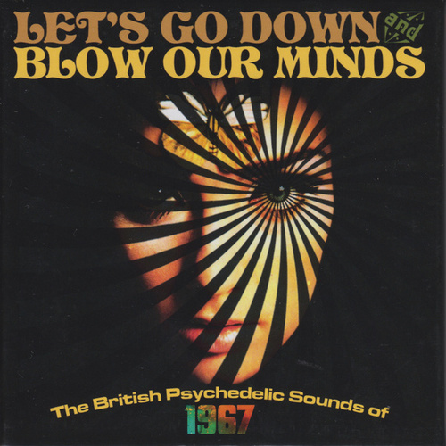 Let's Go Down And Blow Our Minds: The British Psychedelic Sounds Of 1967 by Various Artists