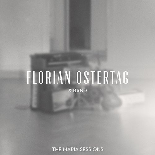 The Maria Sessions by Florian Ostertag