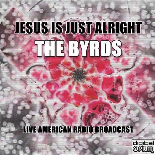 Jesus Is Just Alright (Live) von The Byrds