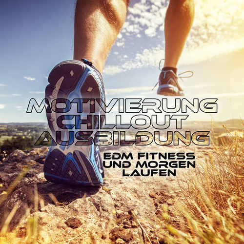 Motivierung Chillout Ausbildung (EDM Fitness und Morgen Laufen, Schnelles Yoga-Training, Musik mit verlorenem Gewicht) de Verschiedene Interpreten