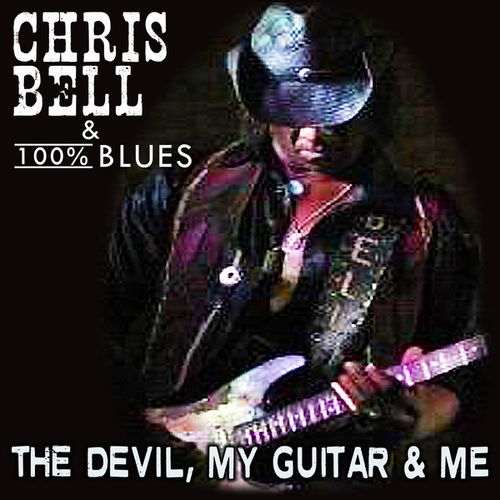 The Devil, My Guitar & Me by Chris Bell