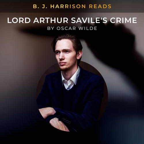 B. J. Harrison Reads Lord Arthur Savile's Crime by Oscar Wilde