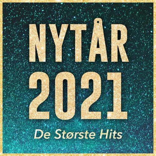 NYTÅR 2021 - De Største Hits Og Fest Sange Til Nytårs Aften by Various Artists