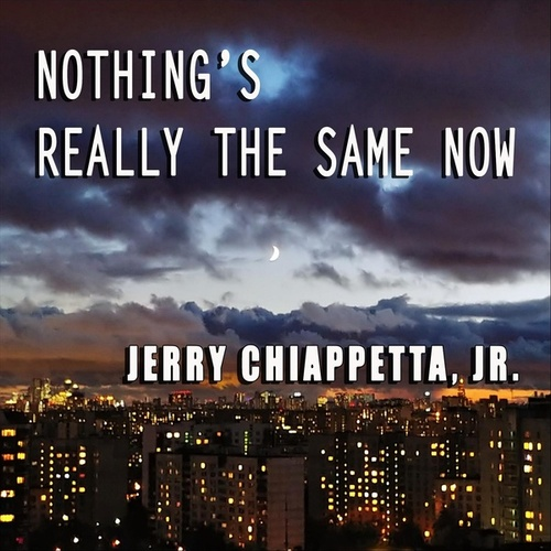 Nothing's Really the Same Now by Jerry Chiappetta  Jr.