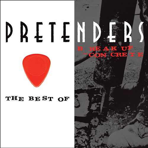 The Best Of / Break Up The Concrete de Pretenders