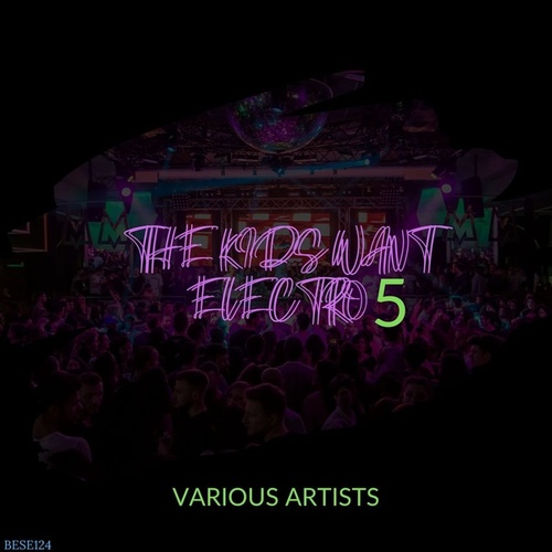 The Kids Want Electro, Vol. 05 von Various Artists