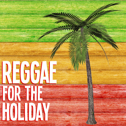 Reggae For The Holiday by Various Artists