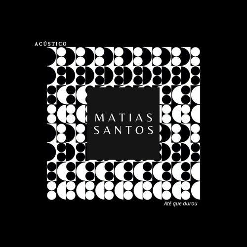 Até Que Durou (Acústico) de Matias Santos