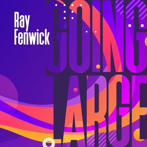 Going Large di Ray Fenwick