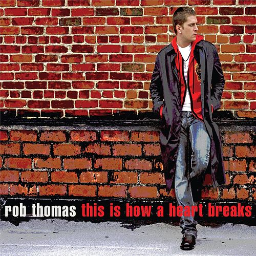 This Is How A Heart Breaks de Rob Thomas