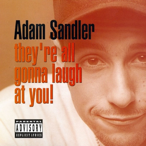 They're All Gonna Laugh At You! von Adam Sandler