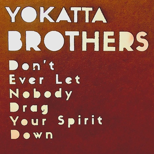 Don't Ever Let Nobody Drag Your Spirit Down (feat. Fabrice Falandry) by Yokatta Brothers