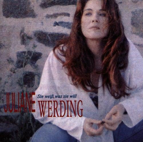 Sie Weiss Was Sie Will von Juliane Werding