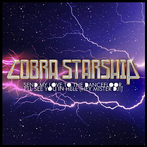 Send My Love To The Dance Floor I'll See You In Hell (Hey Mister DJ) von Cobra Starship